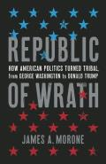 Republic of Wrath How American Politics Turned Tribal From George Washington to Donald Trump