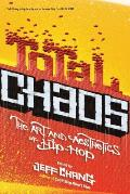 Total Chaos The Art & Aesthetics of Hip Hop