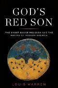 Gods Red Son the Ghost Dance Religion & the Making of Modern America