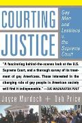 Courting Justice: Gay Men and Lesbians V. the Supreme Court