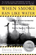 When Smoke Ran Like Water Tales of Environmental Deception & the Battle Against Pollution