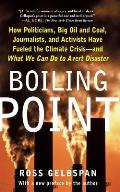 Boiling Point How Politicians Big Oil & Coal Journalists & Activists Have Fueled the Climate Crisis & What We Can Do to Ave