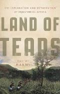 Land of Tears The Exploration & Exploitation of Equatorial Africa