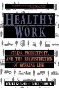 Healthy Work: Stress Productivity and the Reconstruction of Working Life