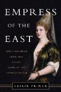 Empress of the East How a European Slave Girl Became Queen of the Ottoman Empire