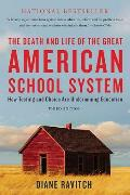 Death & Life of the Great American School System How Testing & Choice Are Undermining Education