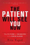Patient Will See You Now The Future of Medicine Is in Your Hands