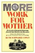 More Work for Mother The Ironies of Household Technology from the Open Hearth to the Microwave