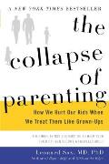 Collapse of Parenting How We Hurt Our Kids When We Treat Them Like Grown Ups