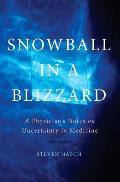 Snowball in a Blizzard A Physicians Notes on Uncertainty in Medicine