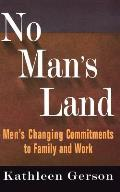 No Mans Land Mens Changing Commitments to Family & Work