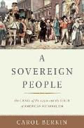 Sovereign People The Crises of the 1790s & the Birth of American Nationalism
