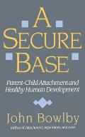 Secure Base Parent Child Attachment & Healthy Human Development