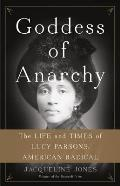 Goddess of Anarchy The Life & Times of Lucy Parsons American Radical