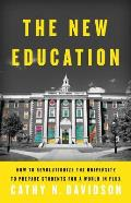New Education How to Revolutionize the University to Prepare Students for a World in Flux