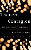 Thought Contagion: How Belief Spreads Through Society: The New Science of Memes