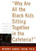 Why Are All the Black Kids Sitting Together in the Cafeteria & Other Conversations about Race