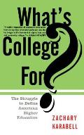 What's College For?: The Struggle to Define American Higher Education
