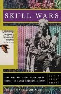 Skull Wars: Kennewick Man, Archaeology, and the Battle for Native American Identity