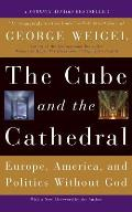 Cube & the Cathedral Europe America & Politics Without God