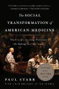 Social Transformation of American Medicine The Rise of a Sovereign Profession & the Making of a Vast Industry