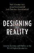 Designing Reality How to Survive & Thrive in the Third Digital Revolution