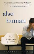 Also Human The Inner Lives of Doctors