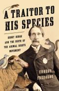 A Traitor to His Species: Henry Bergh and the Birth of the Animal Rights Movement