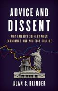 Advice & Dissent Why America Suffers When Economics & Politics Collide