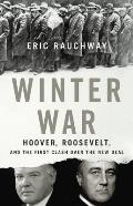 Winter War Hoover Roosevelt & the First Clash Over the New Deal