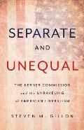 Separate & Unequal The Kerner Commission & the Unraveling of American Liberalism