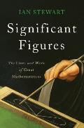 Significant Figures The Lives & Work of Great Mathematicians