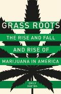Grass Roots The Rise & Fall & Rise of Marijuana in America