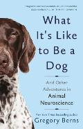 What Its Like to Be a Dog & Other Adventures in Animal Neuroscience