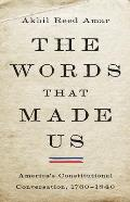 Words That Made Us Americas Constitutional Conversation 1760 1840