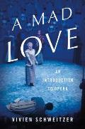 Mad Love An Introduction to Opera