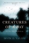 Creatures of a Day & Other Tales of Psychotherapy