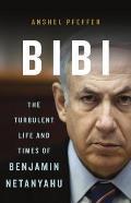 Bibi The Turbulent Life & Times of Benjamin Netanyahu
