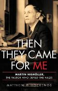 Then They Came for Me Martin Niemller the Pastor Who Defied the Nazis