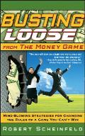 Busting Loose from the Money Game Mind Blowing Strategies for Changing the Rules of a Game You Cant Win
