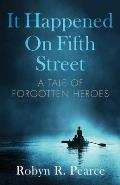 It Happened On Fifth Street: : a tale of forgotten heroes
