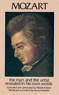 Mozart The Man & the Artist as Revealed in His Own Words