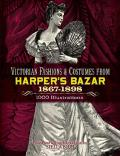 Victorian Fashions & Costumes from Harpers Bazar 1867 1898