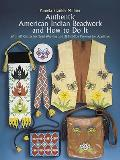 Authentic American Indian Beadwork & How to Do It With 50 Charts for Bead Weaving & 21 Full Size Patterns for Applique