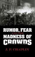 Rumor Fear & the Madness of Crowds