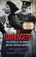 Suffragette The History of the Womens Militant Suffrage Movement