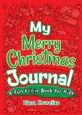 My Merry Christmas Journal A Fun Fill In Book for Kids