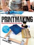 Printmaking How to Print Anything on Everything