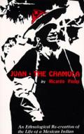 Juan the Chamula An Ethnological Recreation of the Life of a Mexican Indian
