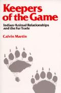 Keepers of the Game Indian Animal Relationships & the Fur Trade